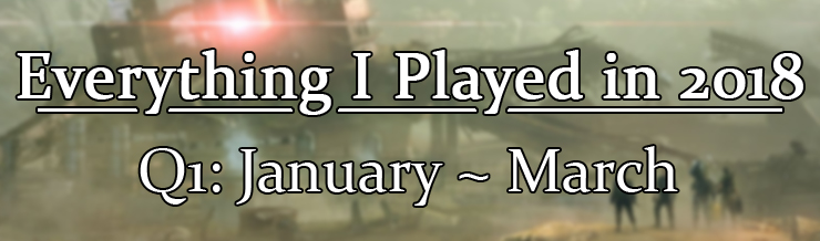 Everything I played in 2018: January - March